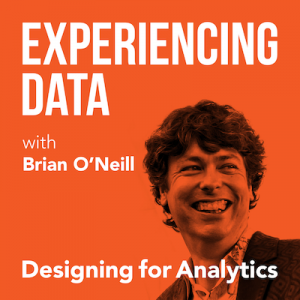 Experiencing Data with Brian O'Neill (Designing for Analytics)