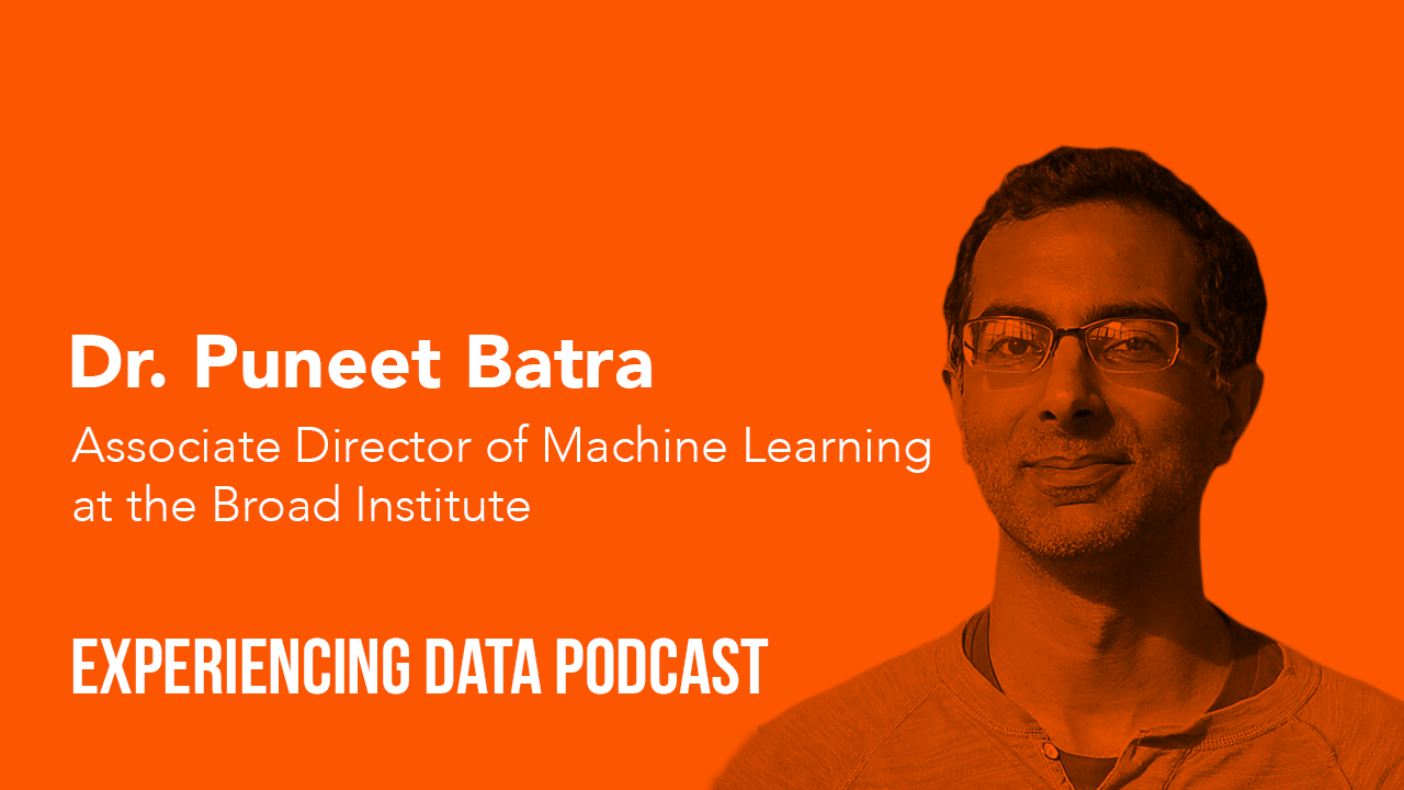008 – Dr. Puneet Batra (Assoc. Director, Machine Learning at Broad Institute of MIT and Harvard) on aligning data science with biz objectives, user research, understanding workflows, and jazz