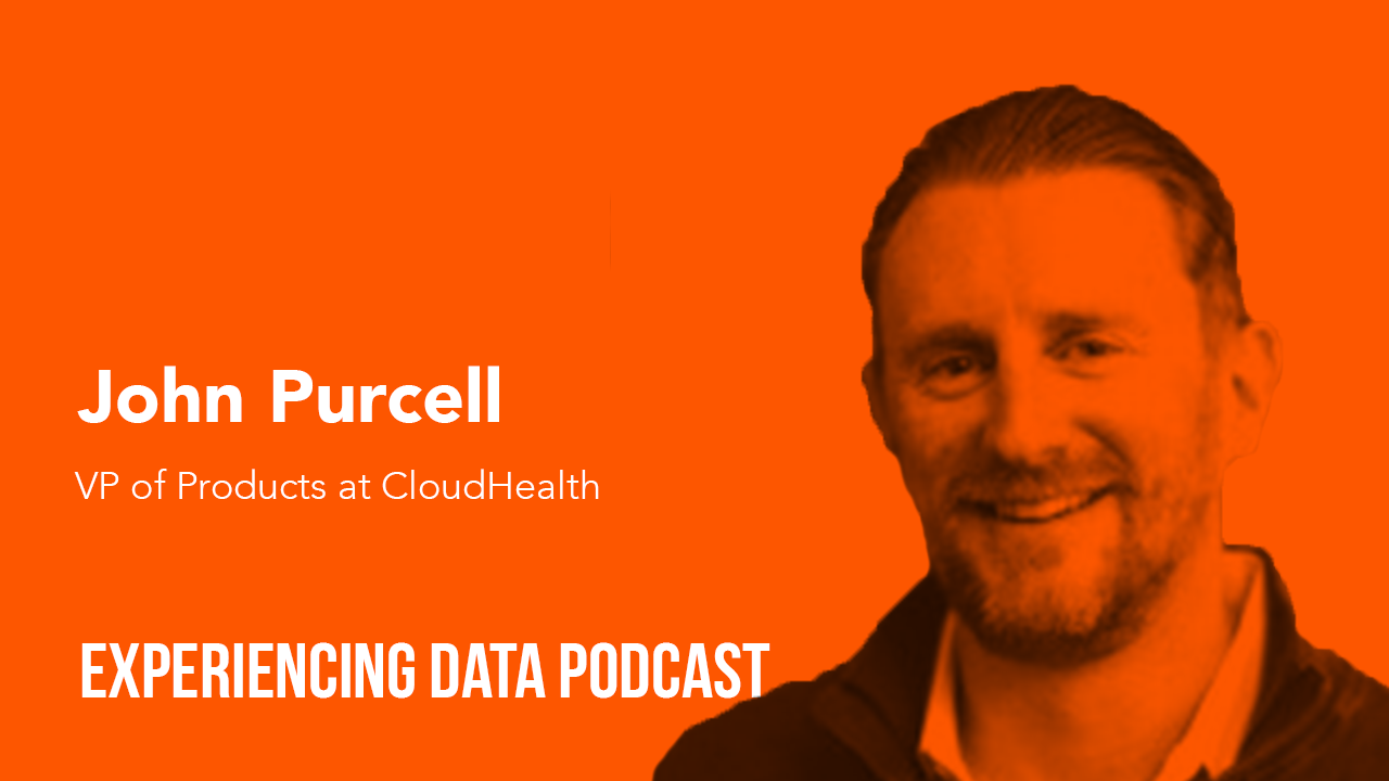 [🔊 Ep. 21] – Turning Complex Cloud IT Data Into Useful Decision Support Info with John Purcell of CloudHealth