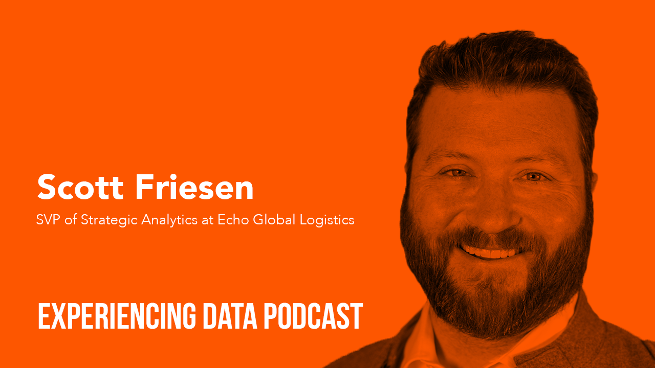 [🔊 Ep. 22] – Creating a Trusted  Data Science Team That Is  Indispensable to the Business with Scott Friesen of Echo Global Logistics