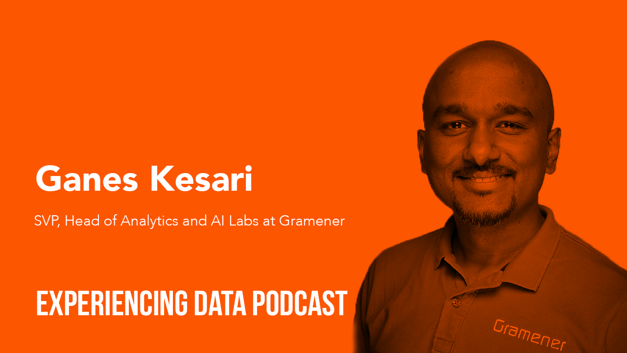 031 – How Design Helps Enable Repeatable Value on AI, ML, and Analytics Projects with Ganes Kesari
