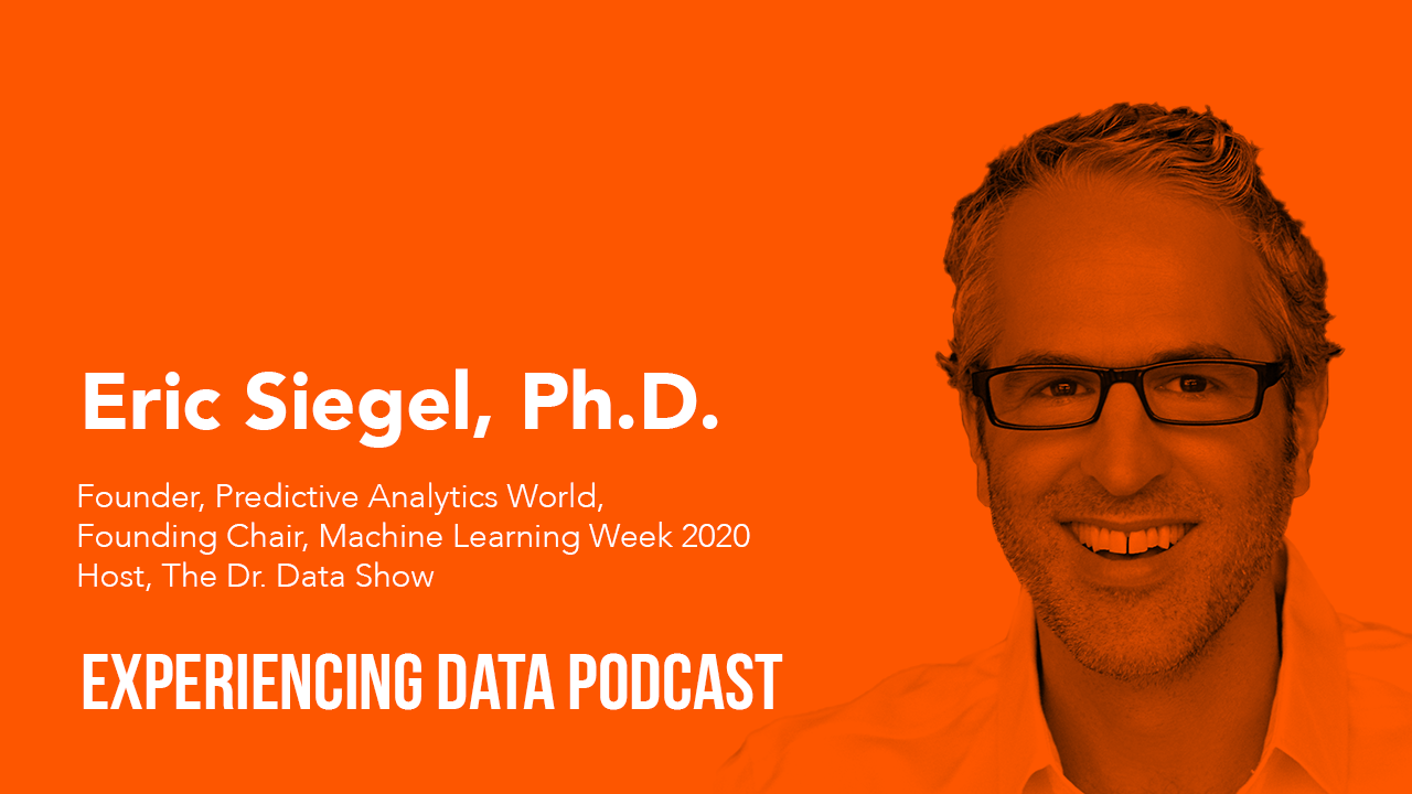 034 – ML & UX: To Augment or Automate? Plus, Rating Overall Analytics Efficacy with Eric Siegel, Ph.D.