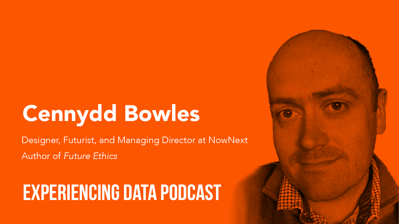 035 – Future Ethics Author and Designer Cennydd Bowles Shares Strategies for Designing Ethical Data Products That Benefit Our Business, Community and Society