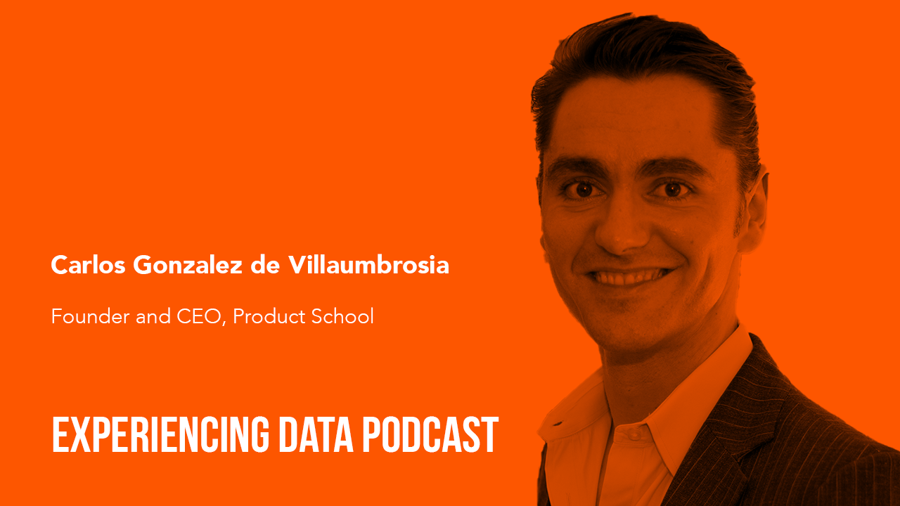 043 – What a Product Management Mindset Can do for Data Science and Analytics Leaders with Product School CEO, Carlos González de Villaumbrosia